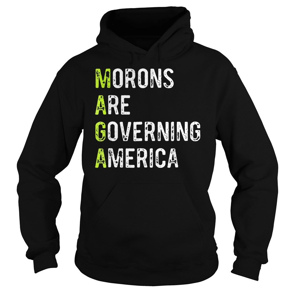 Morons Are Governing America T-Shirt Hoodie