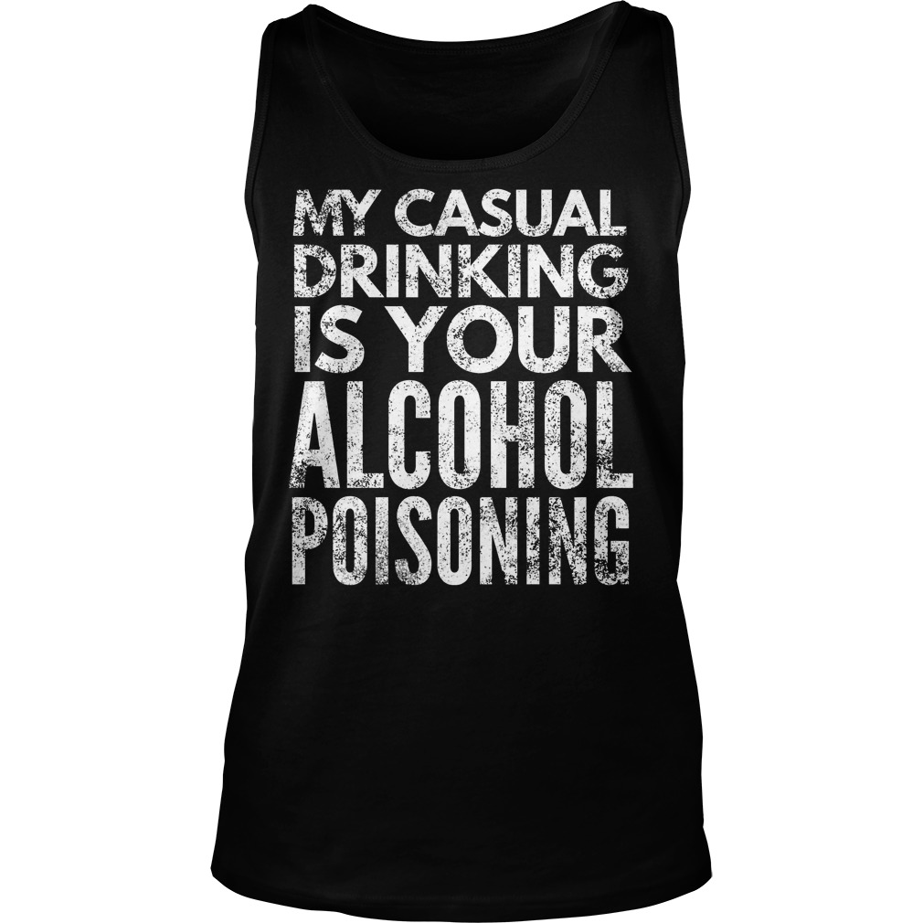 My Casual Drinking Is Your Alcohol Poisoning T-Shirt Unisex Tank Top
