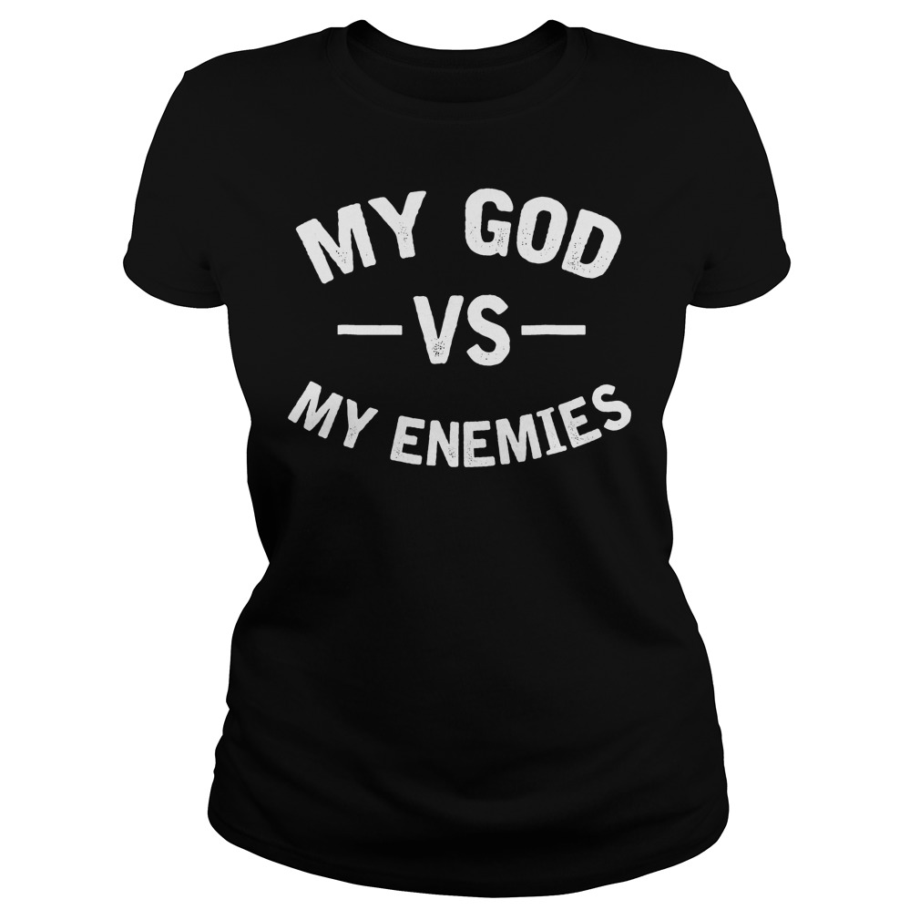 My God With My Enemies T-Shirt Classic Ladies Tee