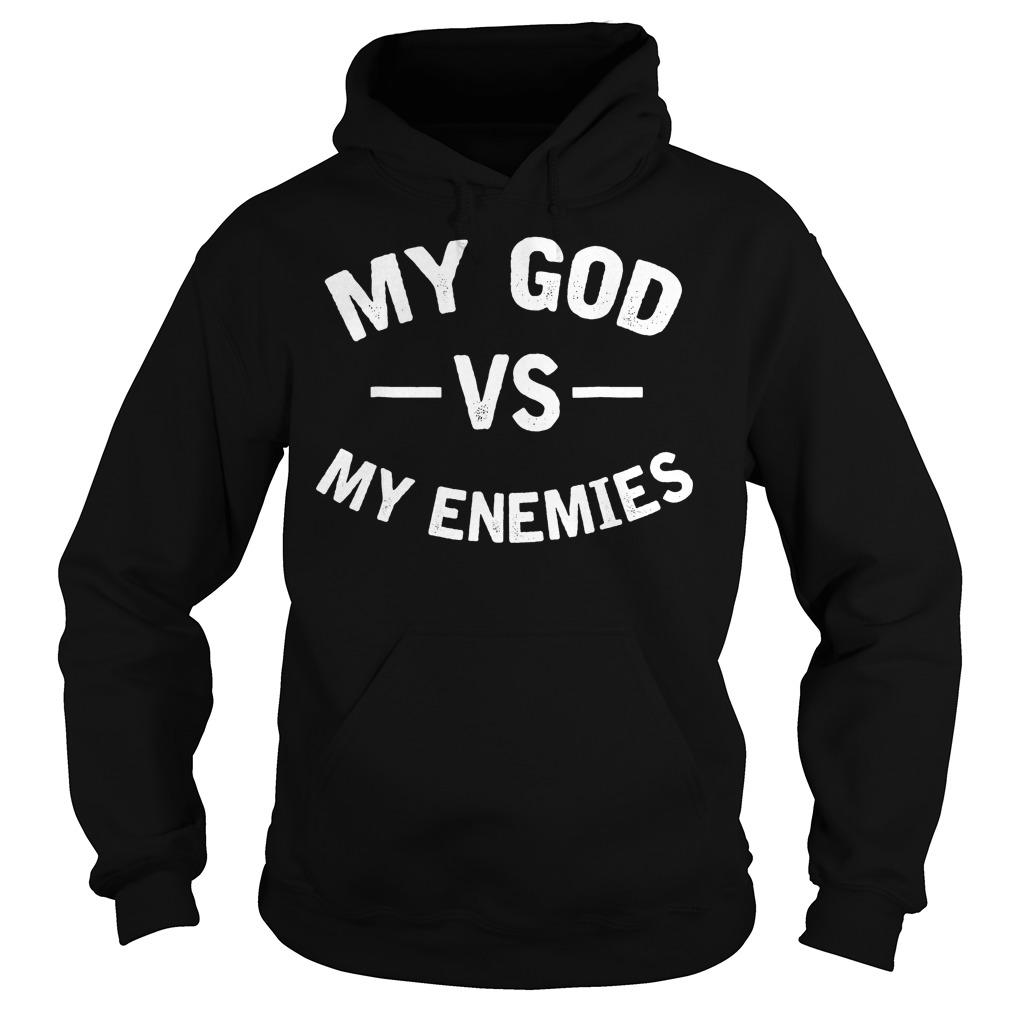 My God With My Enemies T-Shirt Hoodie