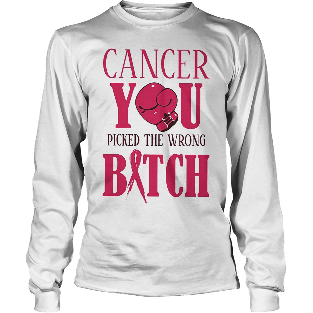 Premium Cancer You Picked The Wrong Bitch T-Shirt Longsleeve Tee Unisex