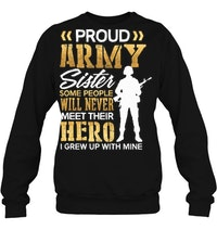 Proud Army Sister Some People Never Meet Their Hero Sweater