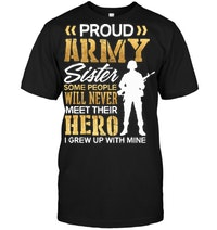 Proud Army Sister Some People Never Meet Their Hero T Shirt