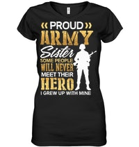 Proud Army Sister Some People Never Meet Their Hero V Neck