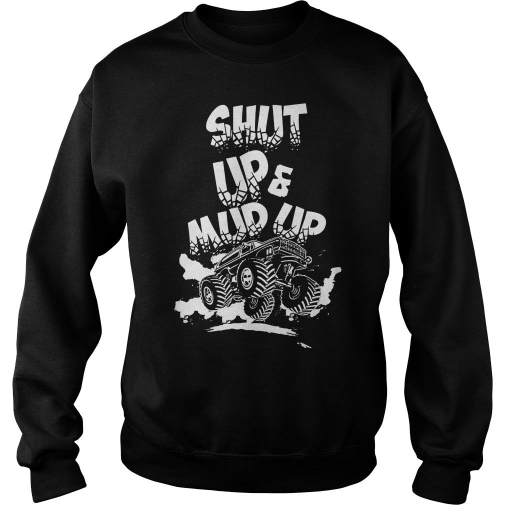 Shut Up And Mud Up T-Shirt Sweatshirt Unisex