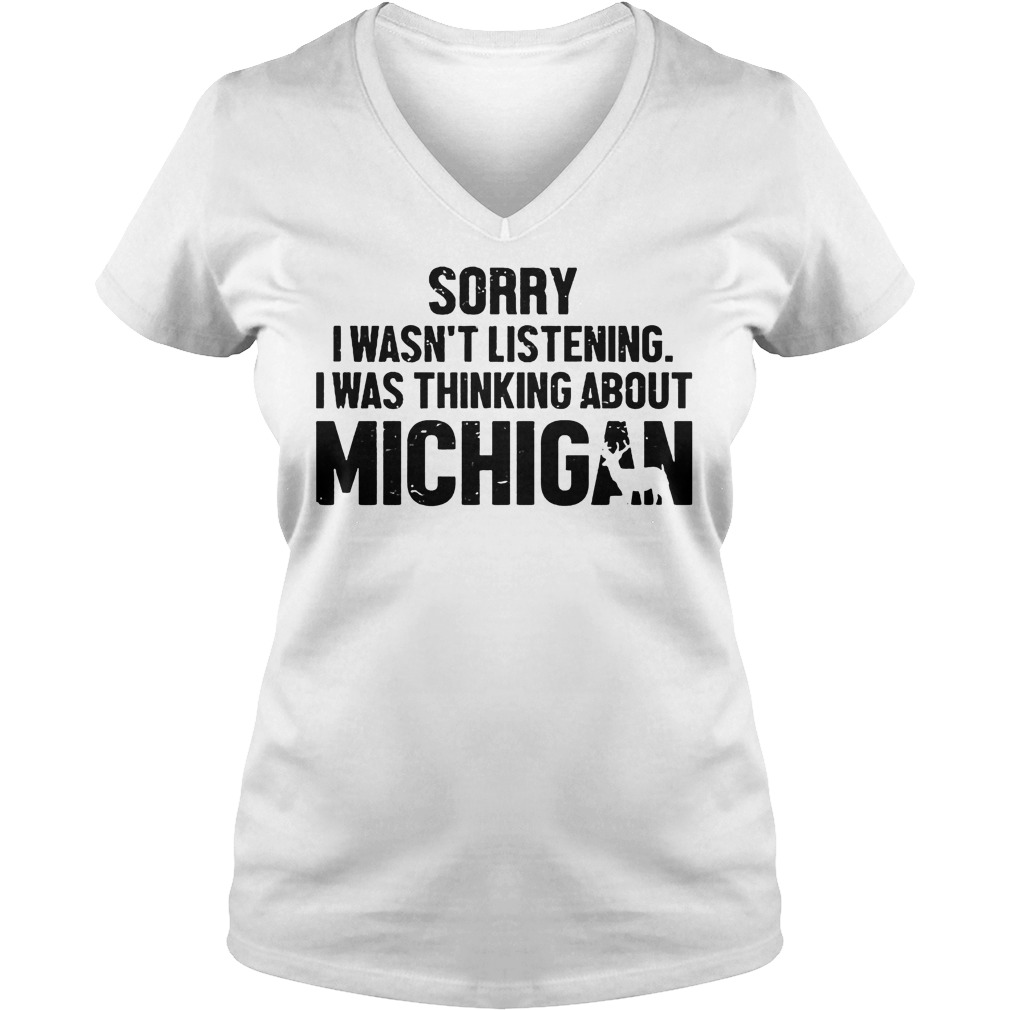 Sorry I Wasn't Listening I Was Thinking About Michigan T-Shirt Ladies V-Neck