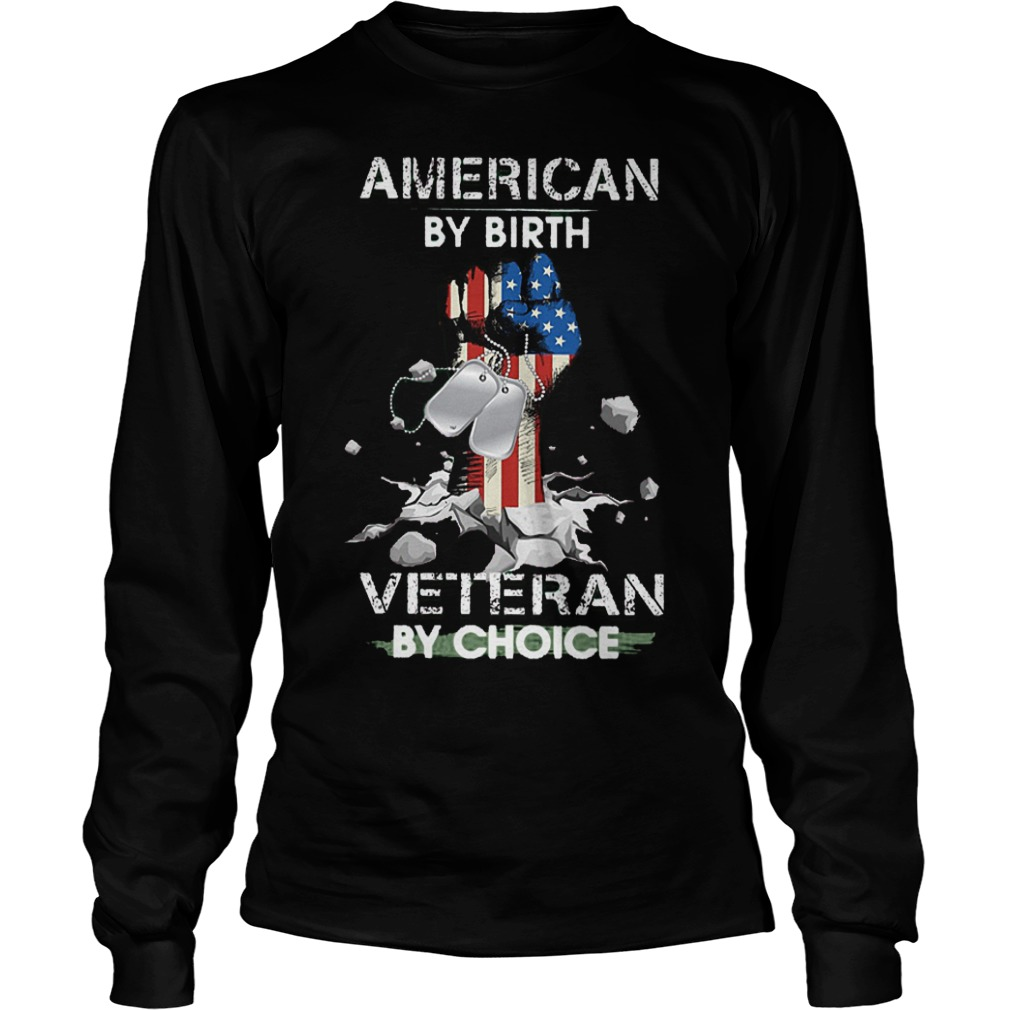 American By Birth Veteran By Choice Hand Up American Flag Shirt Longsleeve Tee Unisex