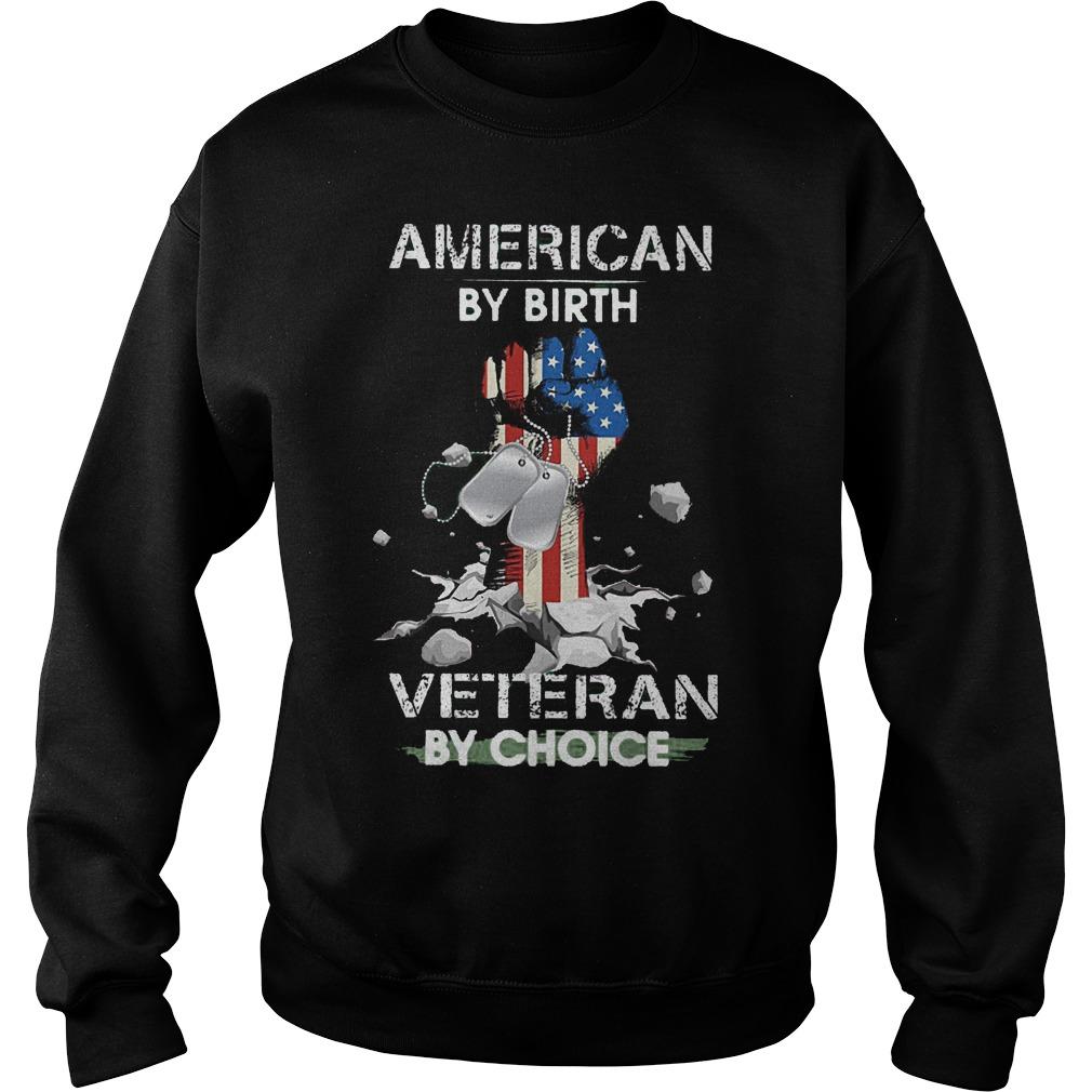 American By Birth Veteran By Choice Hand Up American Flag Shirt Sweatshirt Unisex