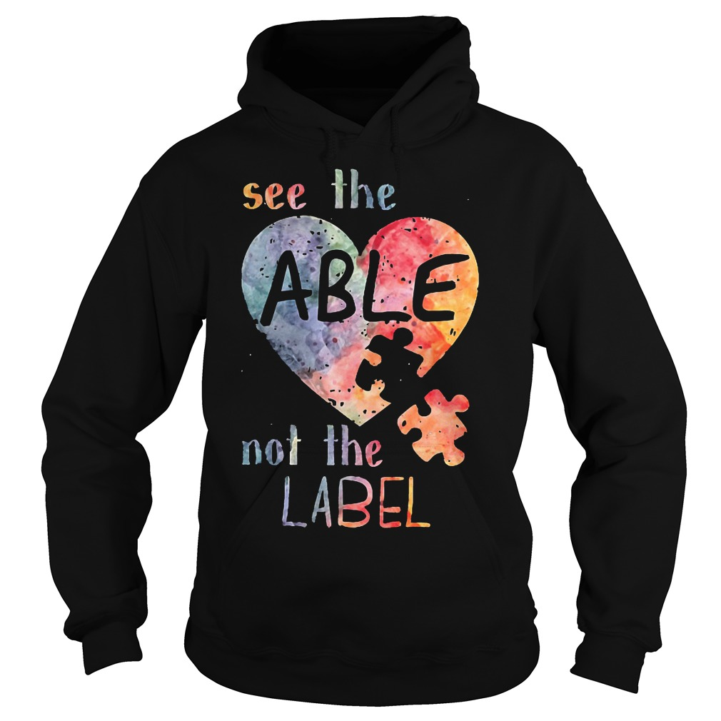 Autism See the able not the label Shirt Hoodie