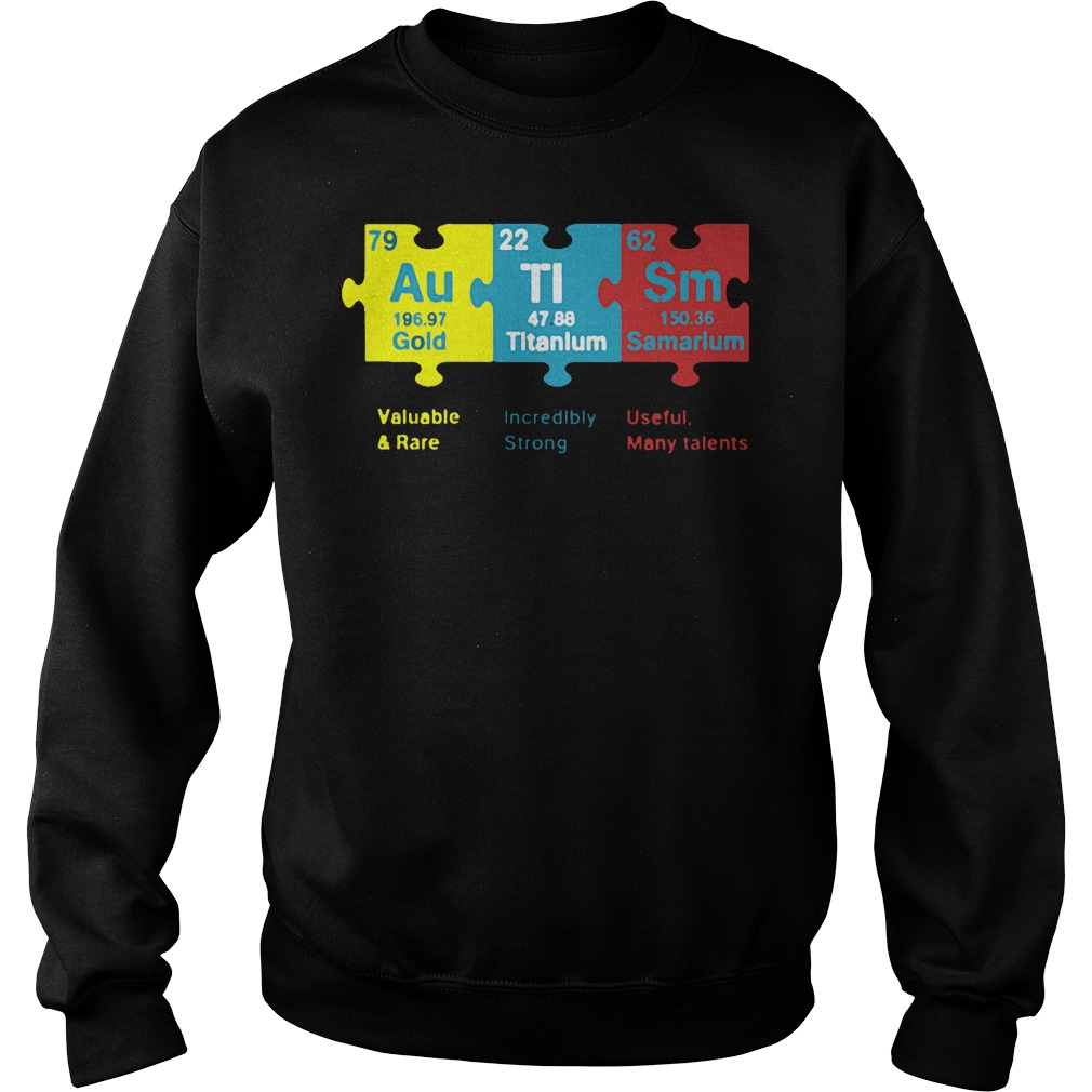 Autism Valuable And Race Incredibly Strong Useful Many Talents shirt Sweatshirt Unisex