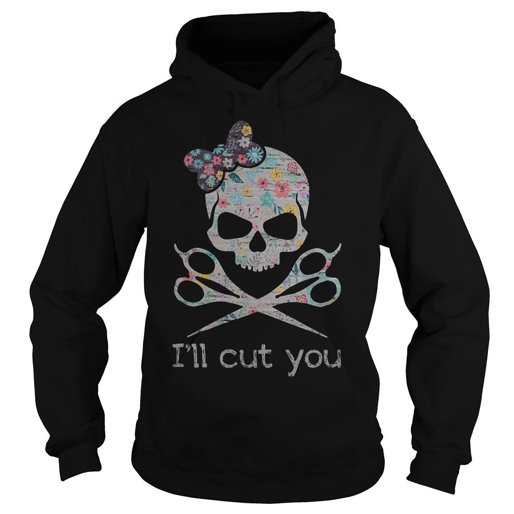 Barber Skull I'll cut you shirt Shirt Hoodie
