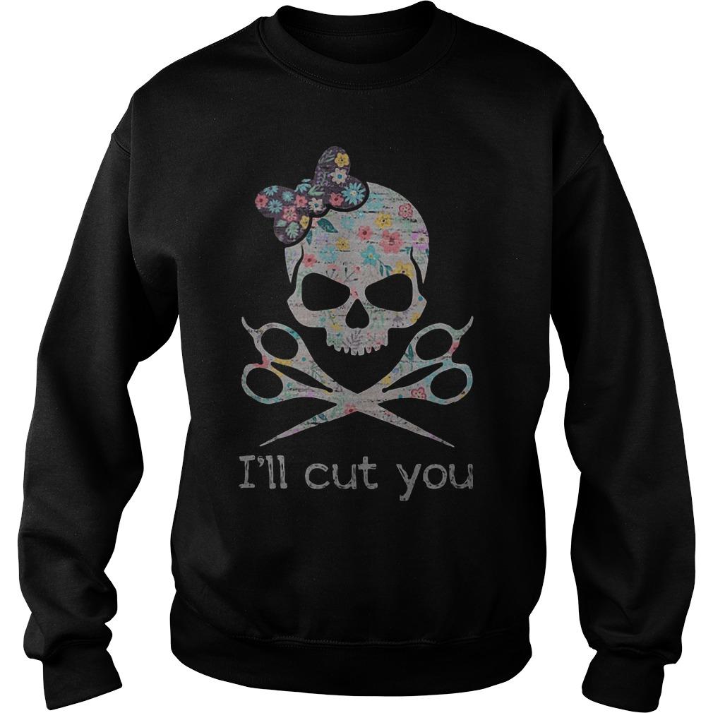 Barber Skull I'll cut you shirt Shirt Sweatshirt Unisex