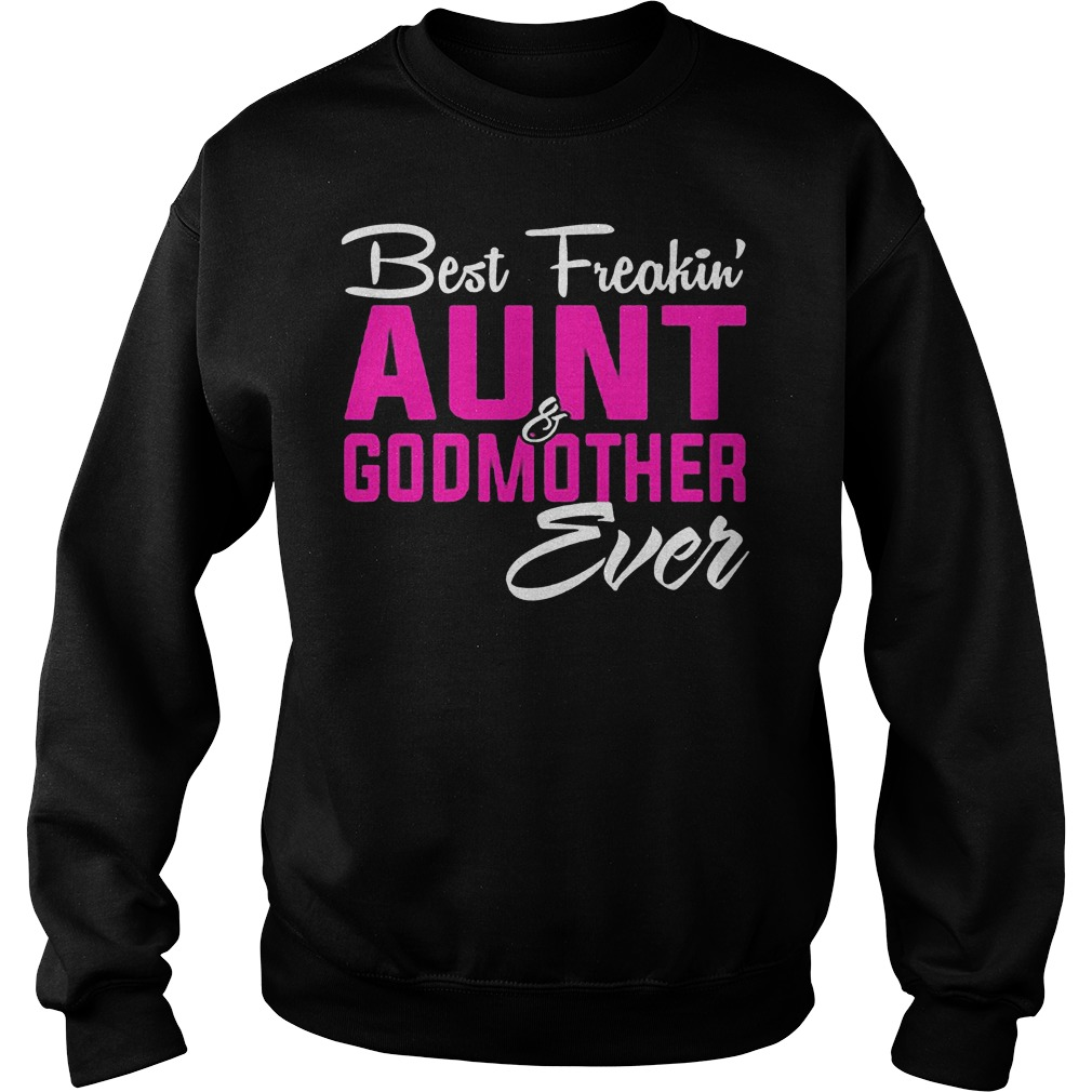 Best Freakin Aunt Godmother Ever shirt Sweatshirt Unisex