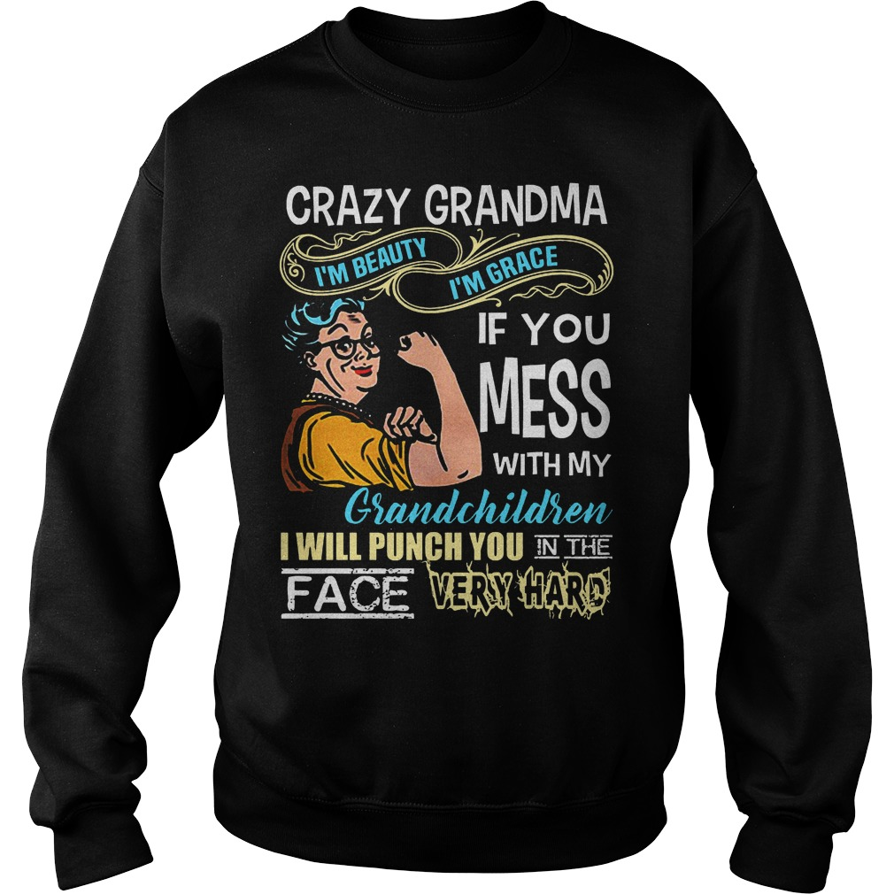 Crazy grandma If you mess with my grandchildren I will punch you in the face Shirt Sweatshirt Unisex