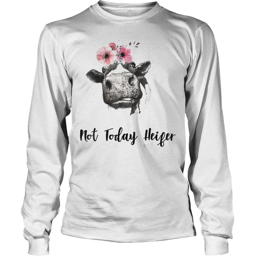 Farmer Cow Not Today Heifer Shirt Longsleeve Tee Unisex