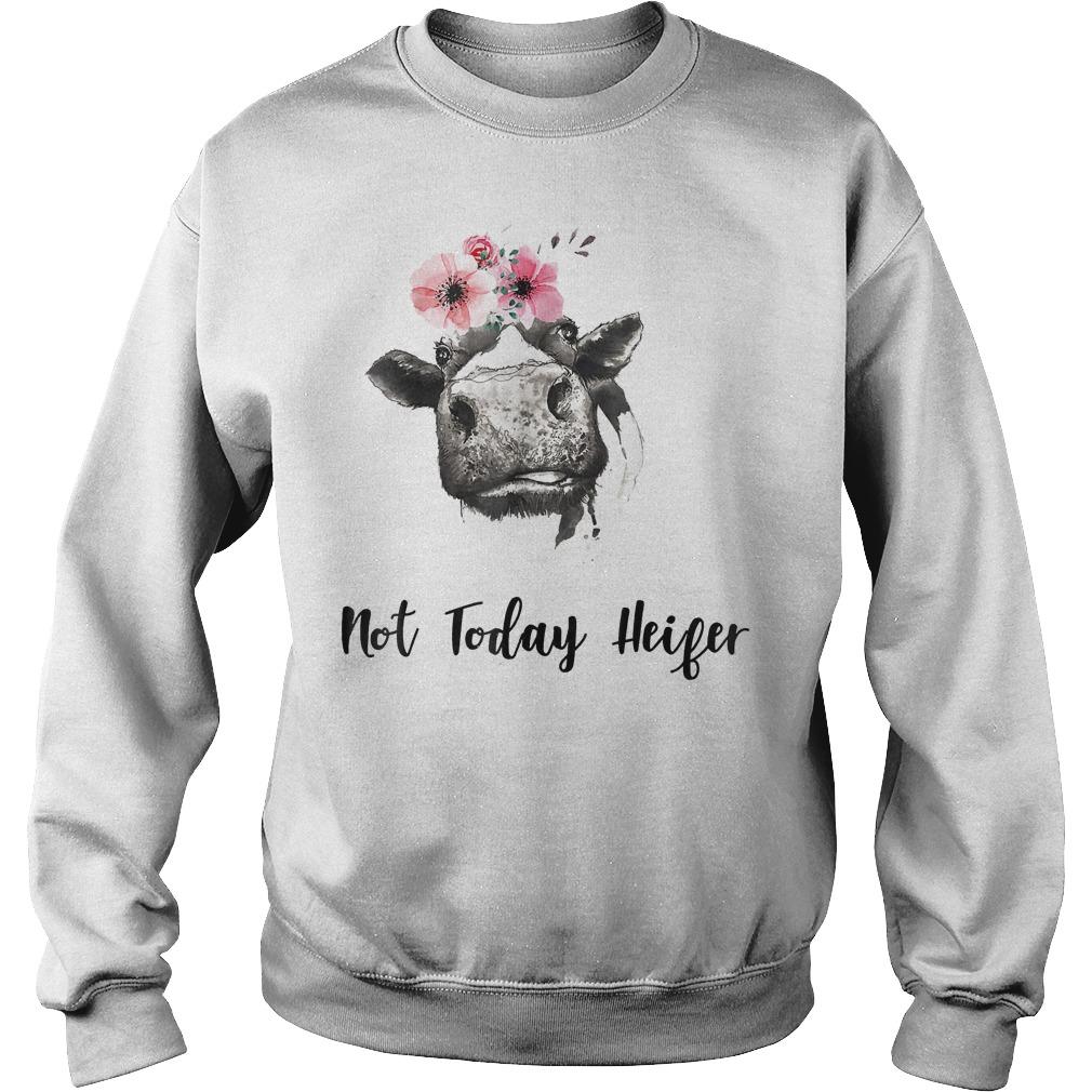 Farmer Cow Not Today Heifer Shirt Sweatshirt Unisex