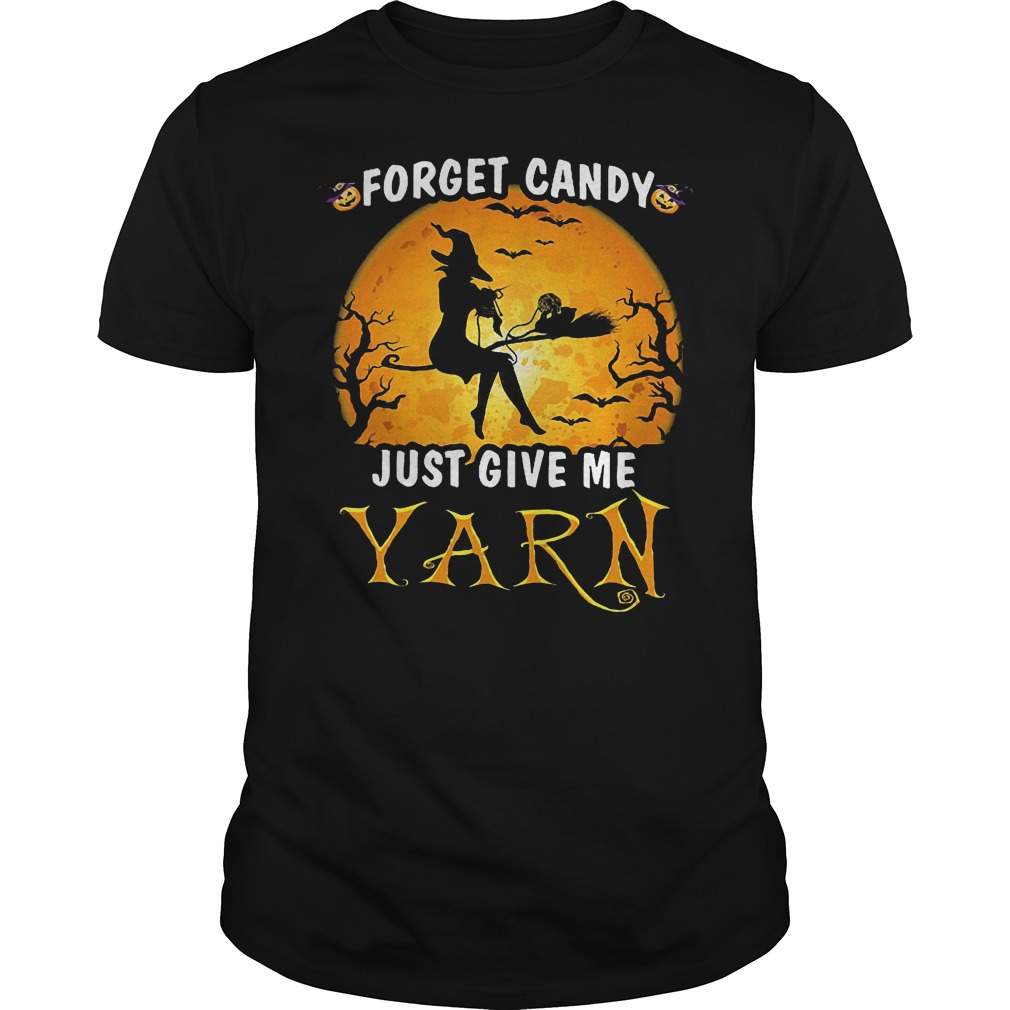 Forget Candy Just Give Me Yarn shirt