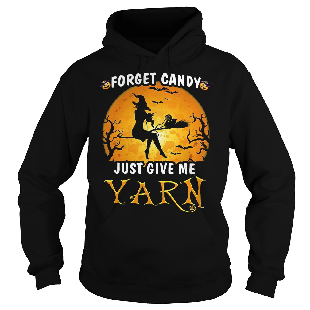 Forget Candy Just Give Me Yarn Hoodie