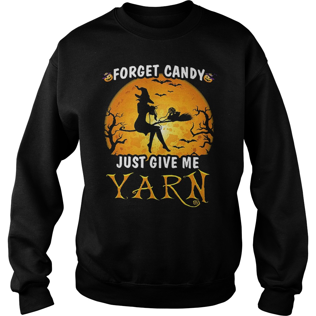 Forget Candy Just Give Me Yarn Sweatshirt Unisex