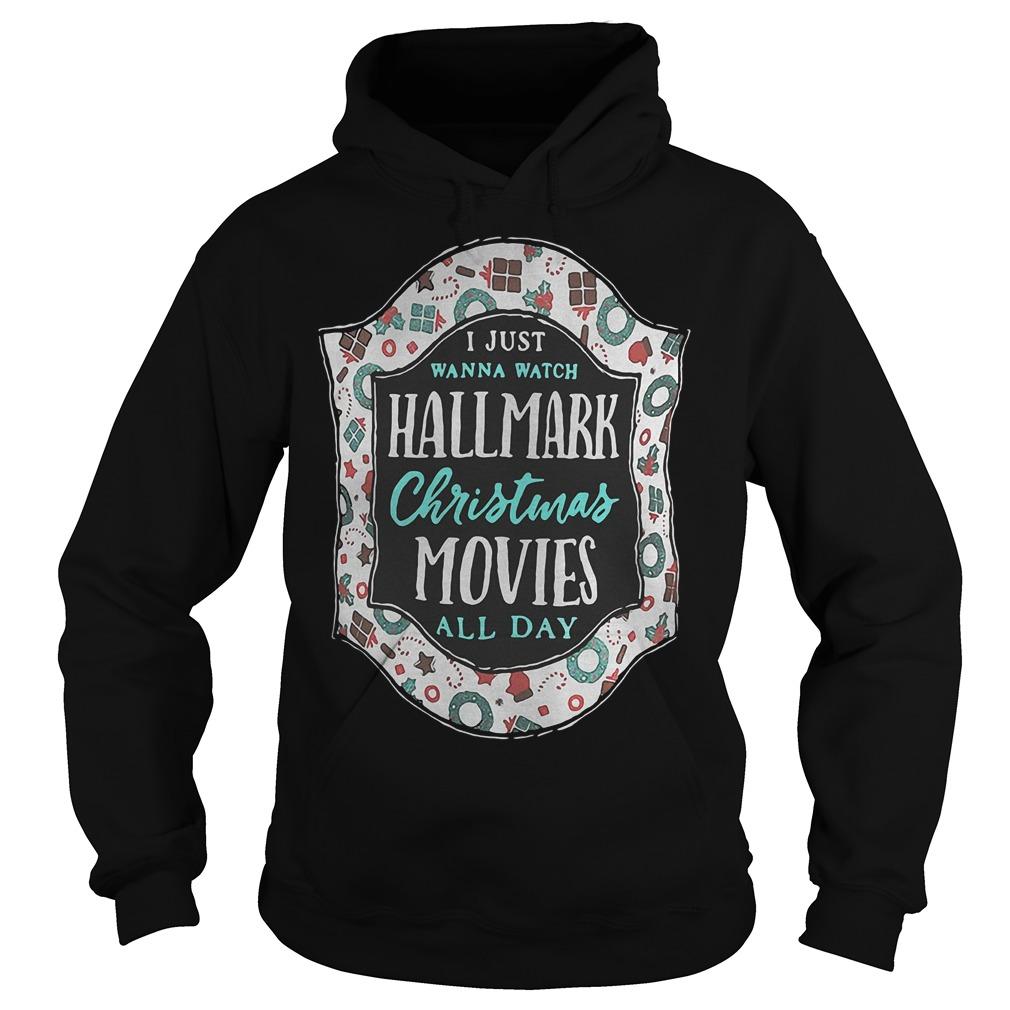 I just wanna watch Hallmark Christmas Movies all day shirt Hoodie