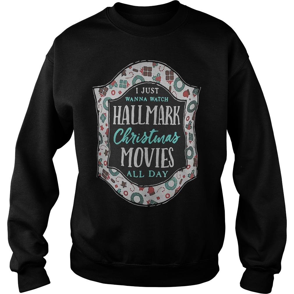 I just wanna watch Hallmark Christmas Movies all day shirt Sweatshirt Unisex