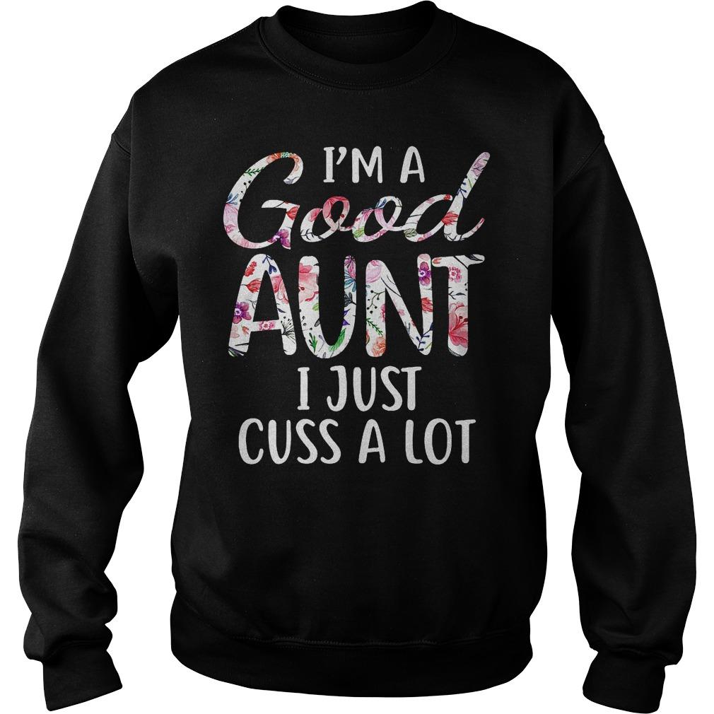 I'm a good Aunt I just cuss a lot shirt Sweatshirt Unisex