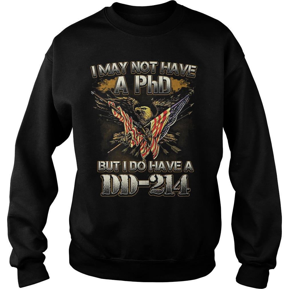 I may not have a PhD but I do have a DD-214 shirt Sweatshirt Unisex