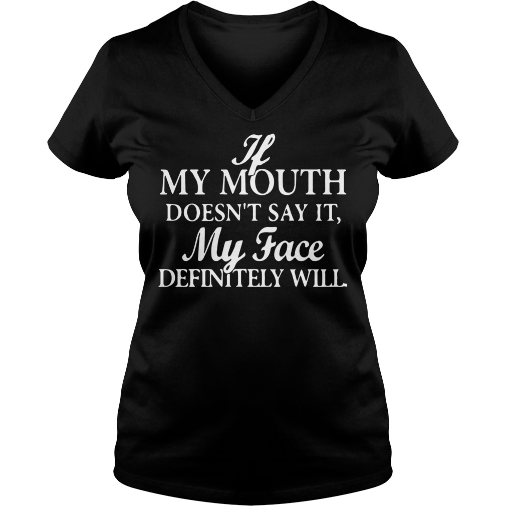 If my mouth doesn't say it my face definitely will Shirt Ladies V-Neck