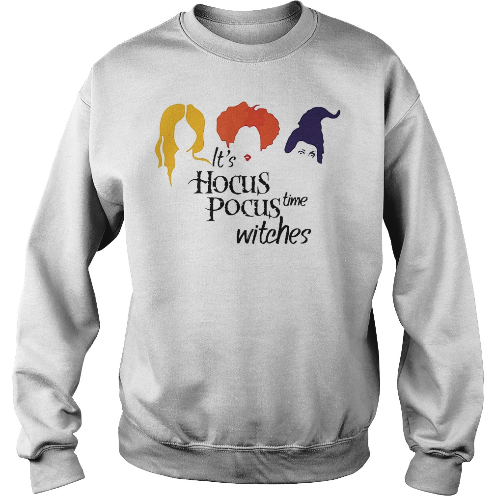 It's hocus pocus time witches shirt Sweatshirt Unisex