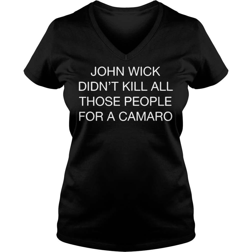 John wick didnt kill all those people for a camaro shirt Ladies V-Neck