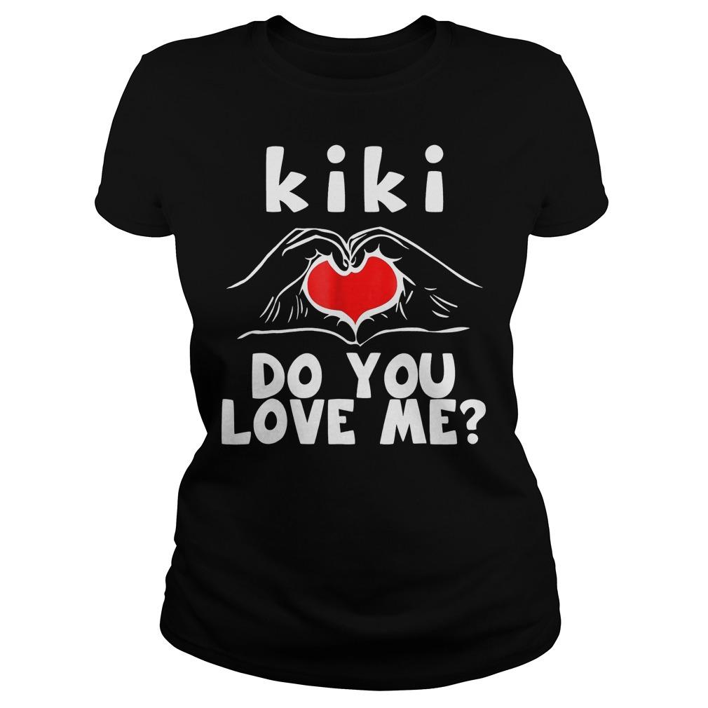 Kiki Do You Love Me Classic Ladies Tee