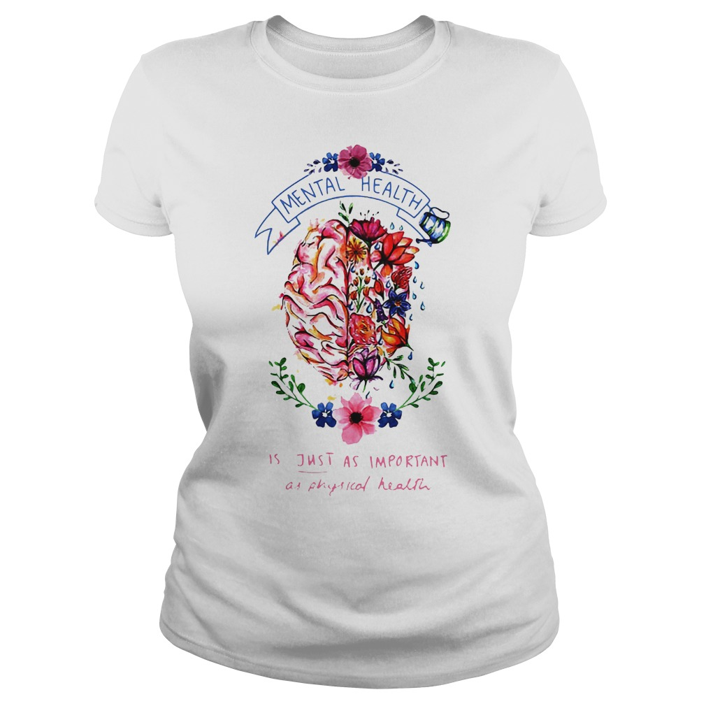 Mental Health Is Just As Important As Physical Health Shirt Classic Ladies Tee