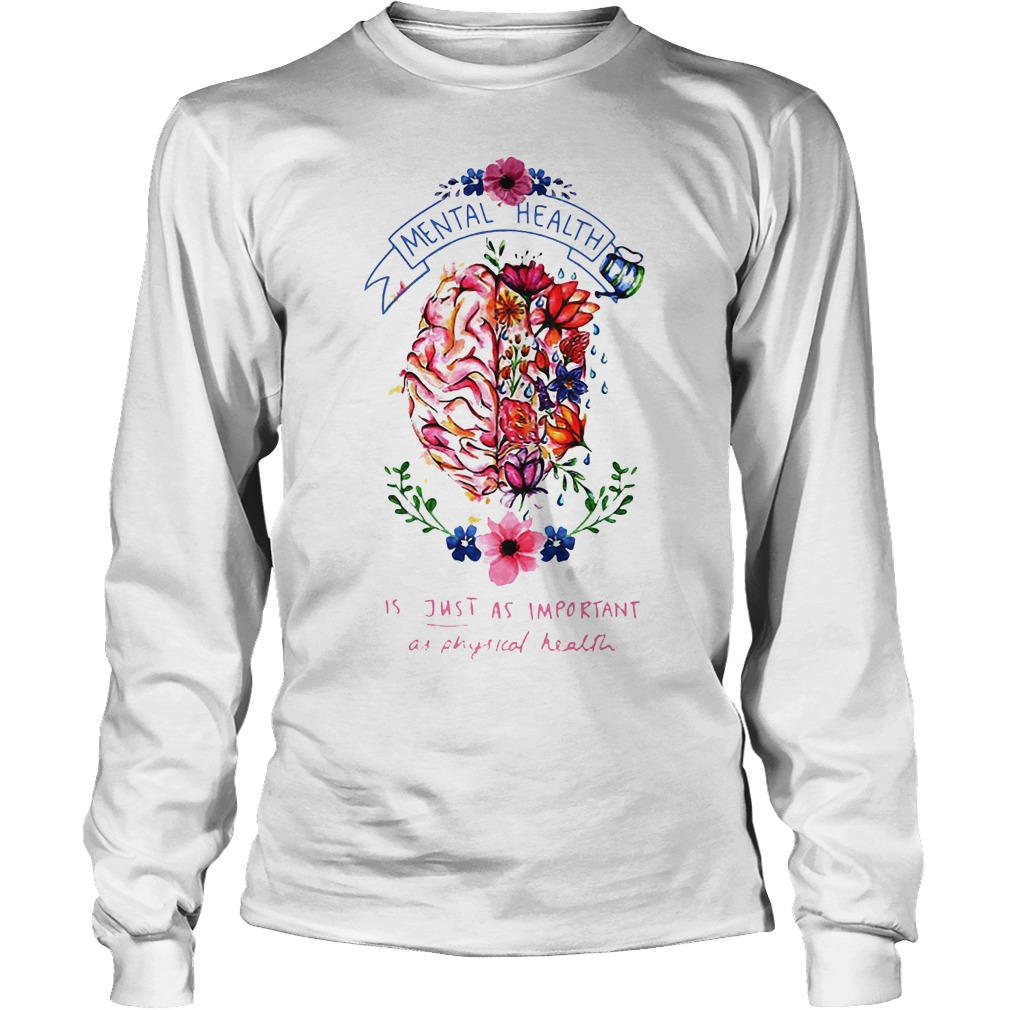 Mental Health Is Just As Important As Physical Health Shirt Longsleeve Tee Unisex