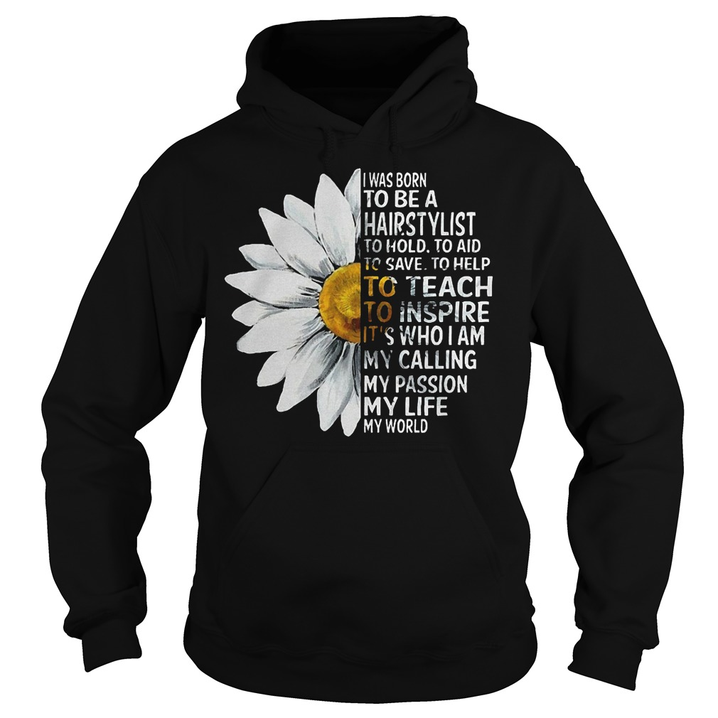 Ox eye daisy I was born to be a hairstylist shirt Hoodie