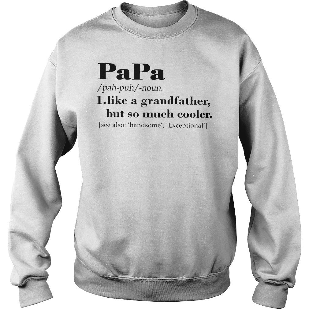 Papa Like A Grandfather But So Much Cooler Shirt Sweatshirt Unisex