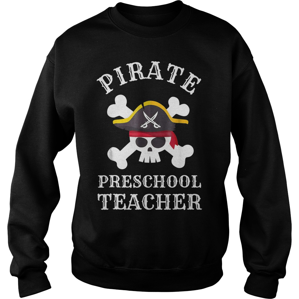 Pirate Preschool Teacher shirt Sweatshirt Unisex