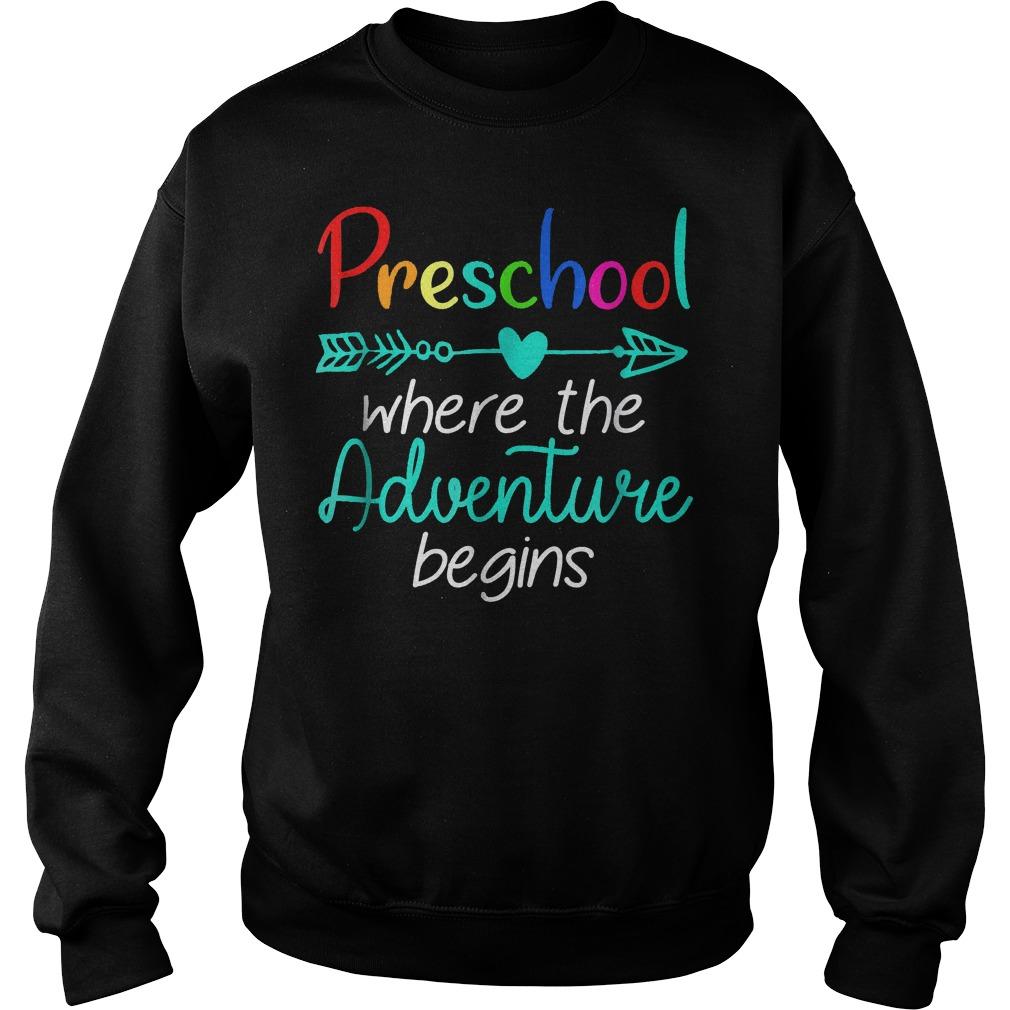 Preschool Where The Adventure Begins Shirt Sweatshirt Unisex
