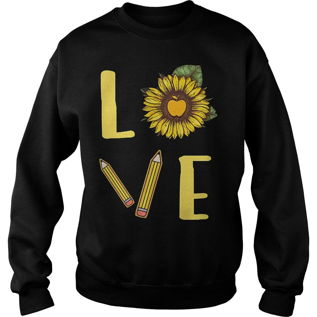Sunflowers Teacher Love Teach Shirt Sweatshirt Unisex