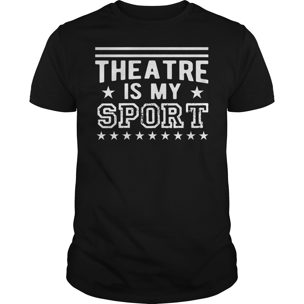 Theatre Is My Sport Shirt