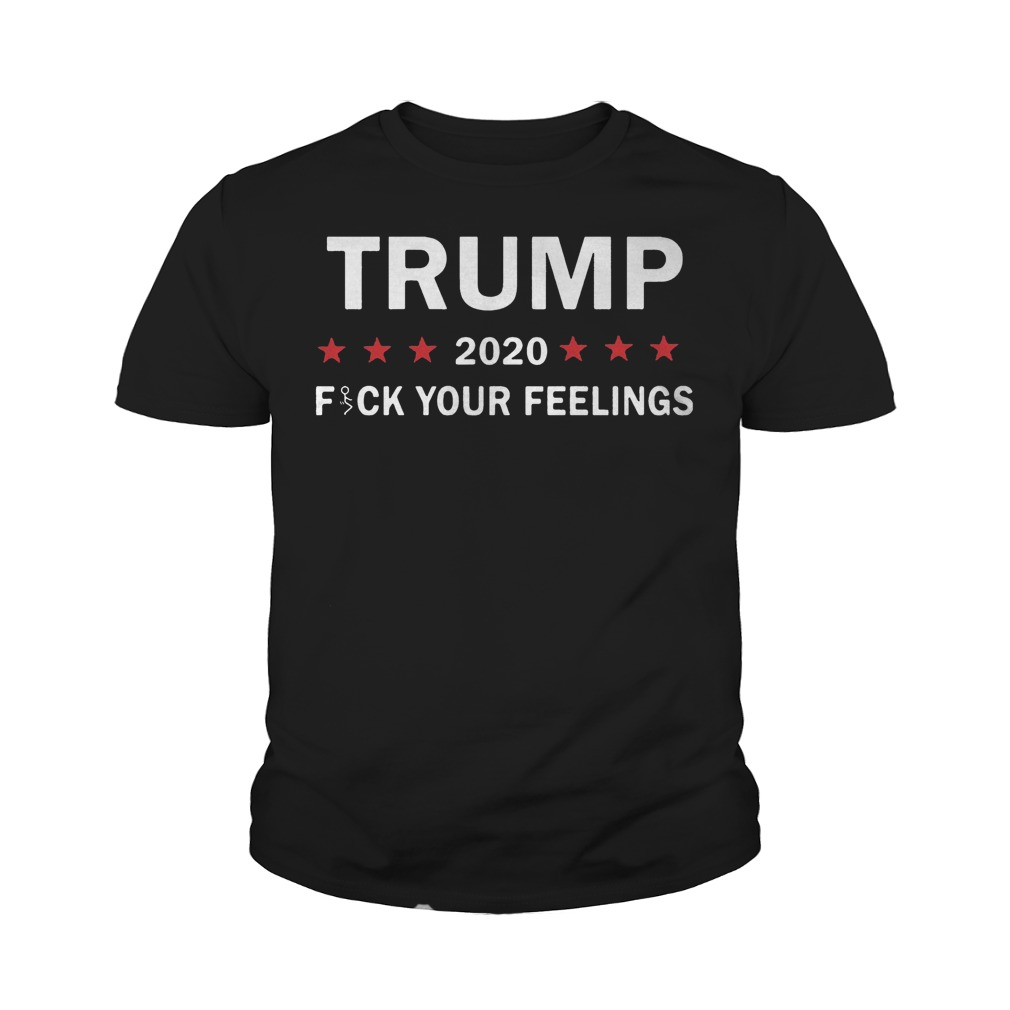 Trump 2020 Fuck Your Feelings T-Shirt Youth Tee
