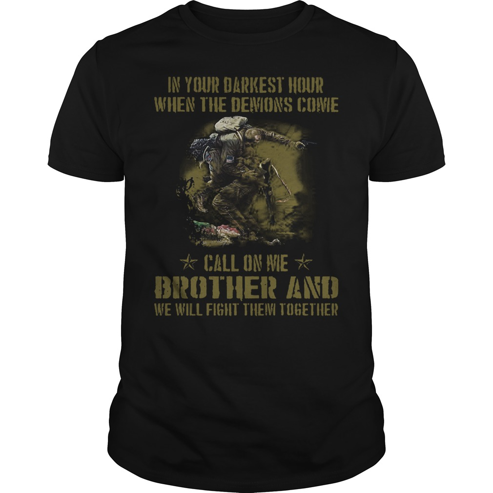 Veteran Brother In Your Darkest Hour When The Demons Come Call On Me Fight Them Together Shirt Classic Guys Unisex Tee.