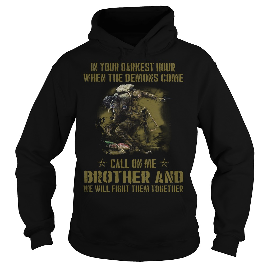 Veteran Brother in Your Darkest Hour When The Demons Come Call On Me Fight Them Together Shirt Hoodie