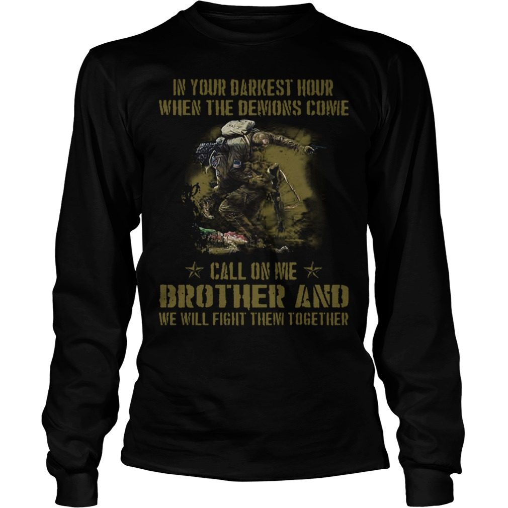 Veteran Brother in Your Darkest Hour When The Demons Come Call On Me Fight Them Together Shirt Longsleeve Tee Unisex