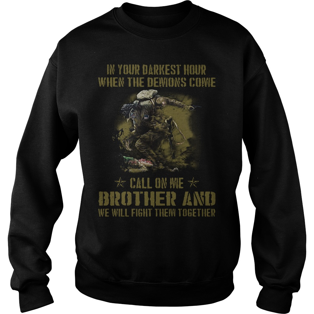 Veteran Brother in Your Darkest Hour When The Demons Come Call On Me Fight Them Together Shirt Sweatshirt Unisex