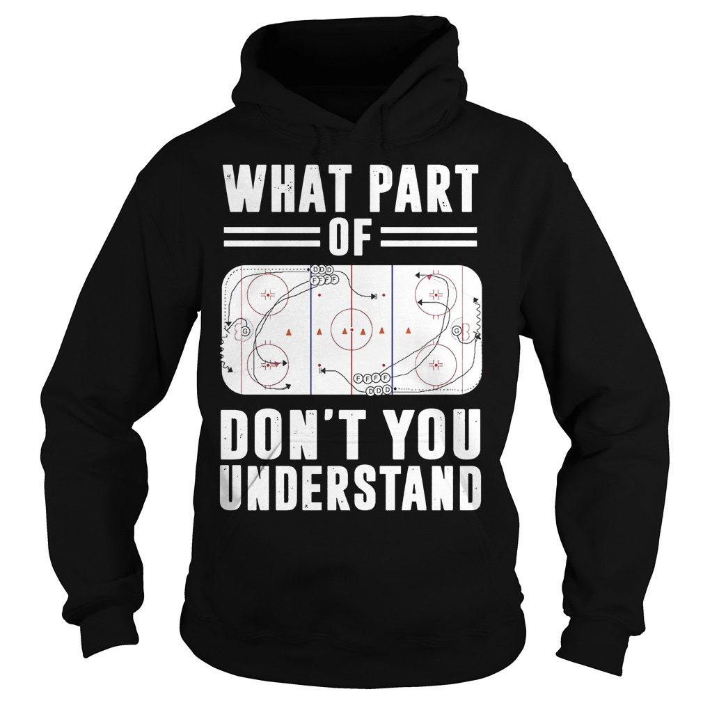 What part of hockey don't you understand Shirt Hoodie