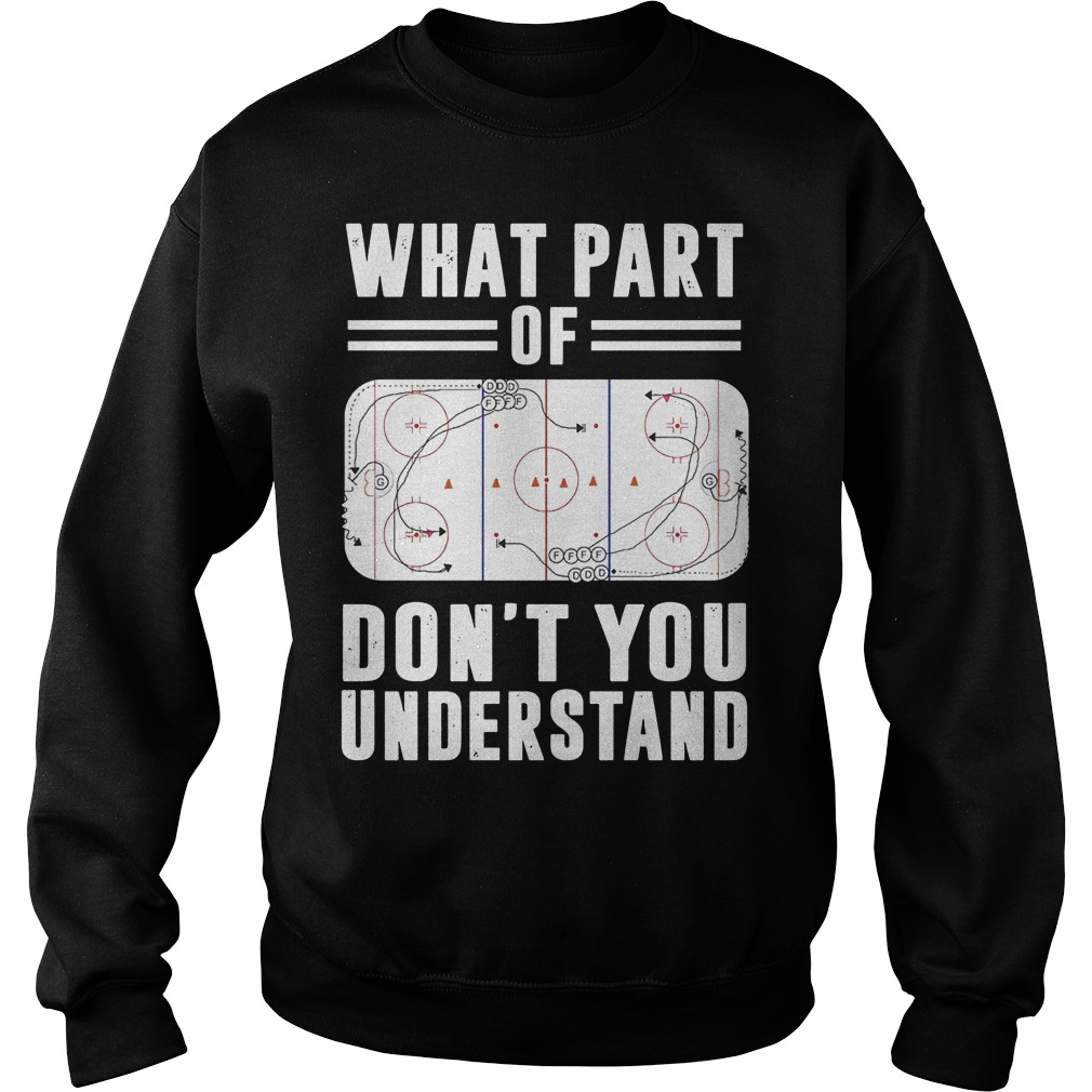 What part of hockey don't you understand Shirt Sweatshirt Unisex