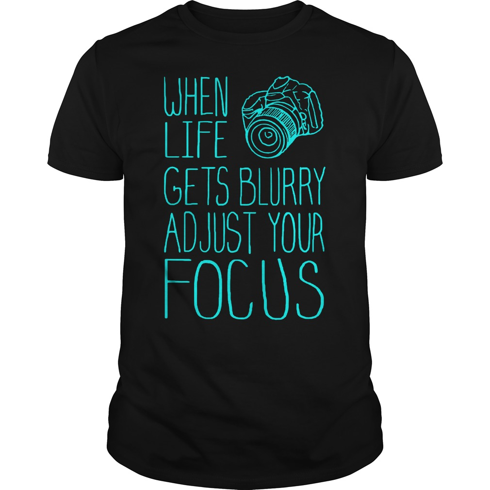 When Life Gets Blurry Adjust Your Focus Photography T-Shirt Classic Guys / Unisex Tee