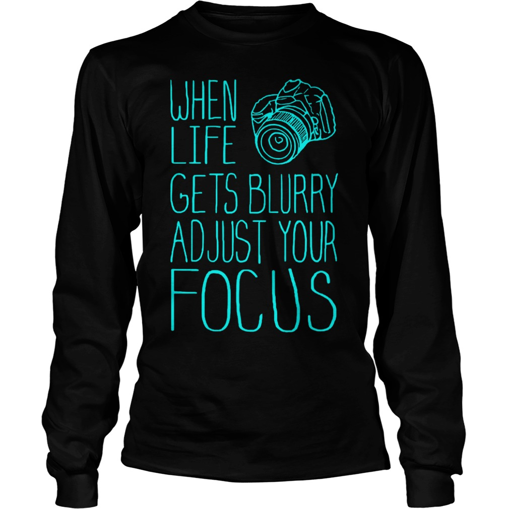When Life Gets Blurry Adjust Your Focus Photography T-Shirt Longsleeve Tee Unisex