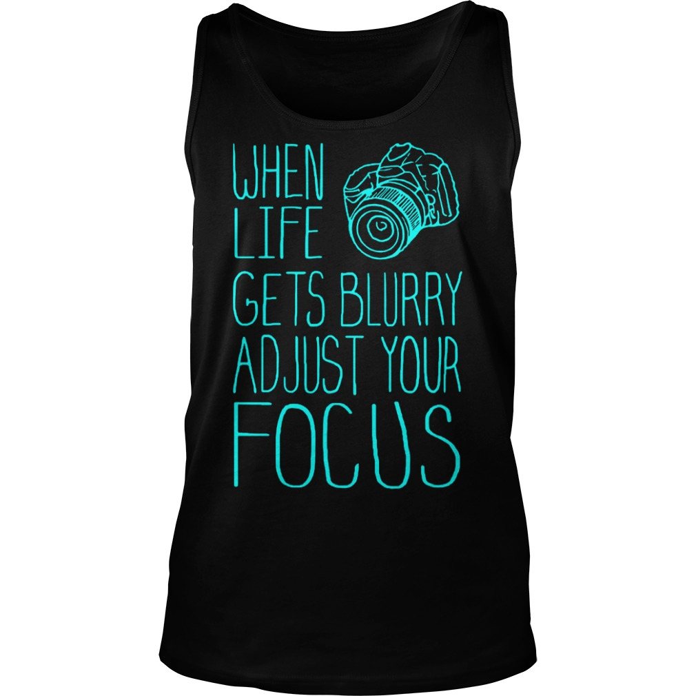 When Life Gets Blurry Adjust Your Focus Photography T-Shirt Tank Top Unisex