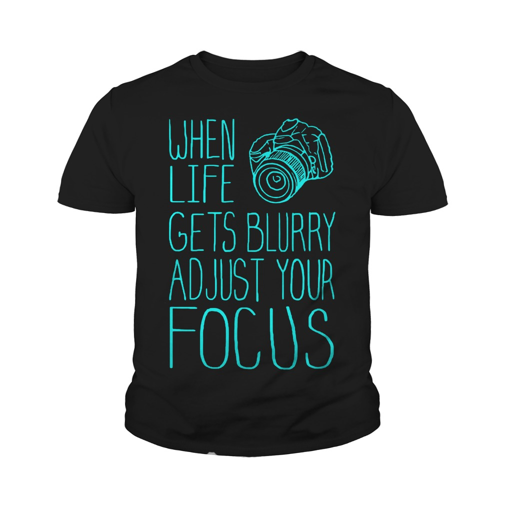 When Life Gets Blurry Adjust Your Focus Photography T-Shirt Youth Tee